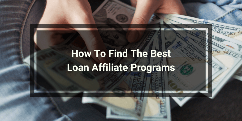 How To Find The Best Loan Affiliate Programs