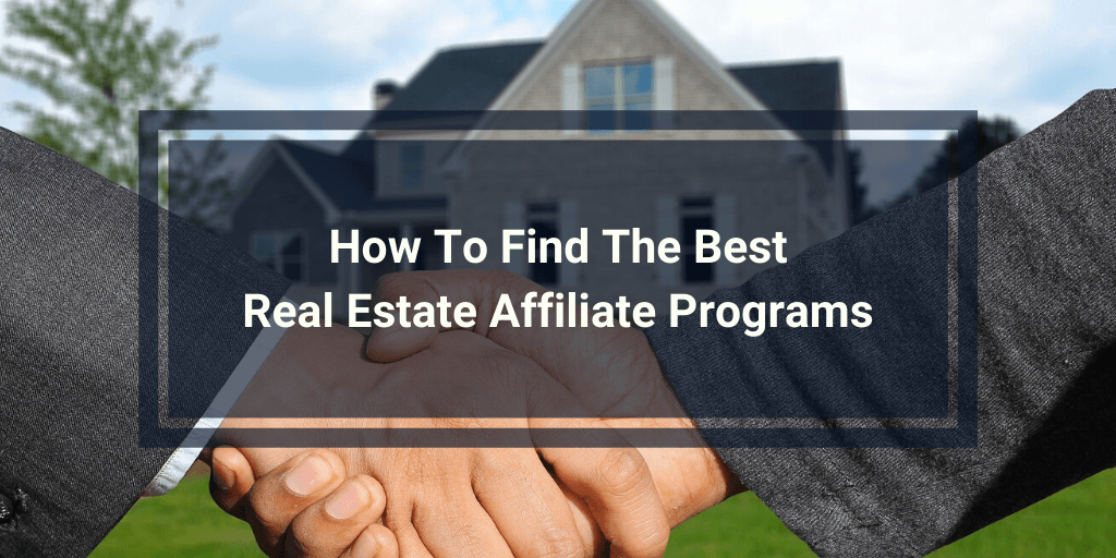 How To Find The Best Real Estate Affiliate Programs